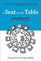 A Seat at the Table: It Leadership in the Age of Agility