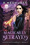 Magically Betrayed (Hunted Witch Agency, #3)