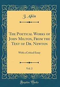 The Poetical Works of John Milton, from the Text of Dr. Newton, Vol. 2: With a Critical Essay