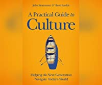 A Practical Guide to Culture: Helping the Next Generation Navigate Todayas World