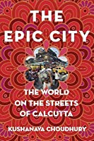 The Epic City: The World on the Streets of Calcutta