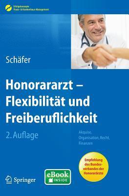 Honorararzt - Flexibilitat Und Freiberuflichkeit: Akquise, Organisation, Recht, Finanzen