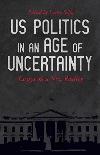 US Politics in an Age of Uncertainty Essays on a New Reality