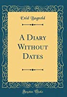A Diary Without Dates (Classic Reprint)