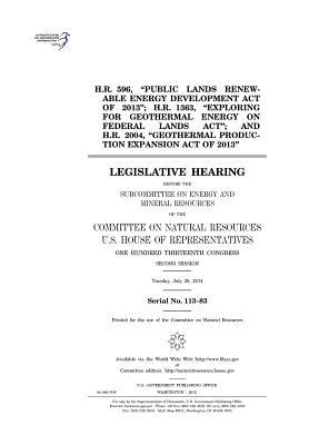 "H.R. 596, ""Public Lands Renewable Energy Development Act of 2013""; H.R. 1363, ""Exploring for Geothermal Energy on Federal Lands ACT""; And H.R. 2004, ""Geothermal Production Expansion Act of 2013"": Legislative Hearing Before the Subcommittee on Energy and"