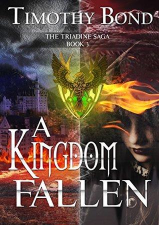 A Kingdom Fallen: An Epic Fantasy (The Triadine Saga Book 3)