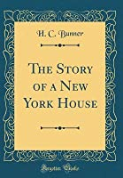 The Story of a New York House (Classic Reprint)