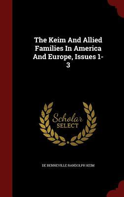 The Keim and Allied Families in America and Europe, Issues 1-3