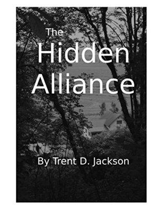 The Hidden Alliance Trent D. Jackson
