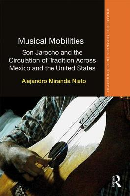 Musical Mobilities Son Jarocho and the Circulation of Tradition Across Mexico and the United States