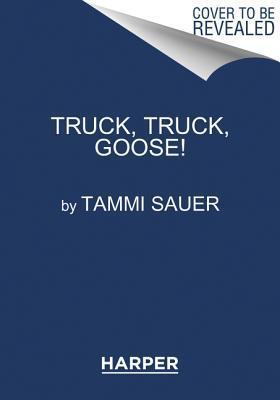 Truck, Truck, Goose! Board Book