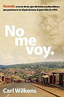 No me voy.: Ruanda a través de los ojos del único estadounidense que permanece en el pais durante el genocidio de 1994.