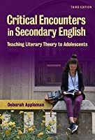 Critical Encounters in Secondary English: Teaching Literacy Theory to Adolescents