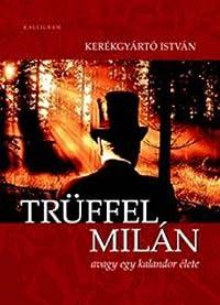 Trüffel Milán avagy egy kalandor élete