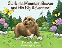 Clark the Mountain Beaver and His Big Adventure!