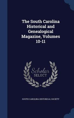 The South Carolina Historical and Genealogical Magazine, Volumes 10-11