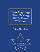 Two Leggings the Making of a Crow Warrior - War College Series