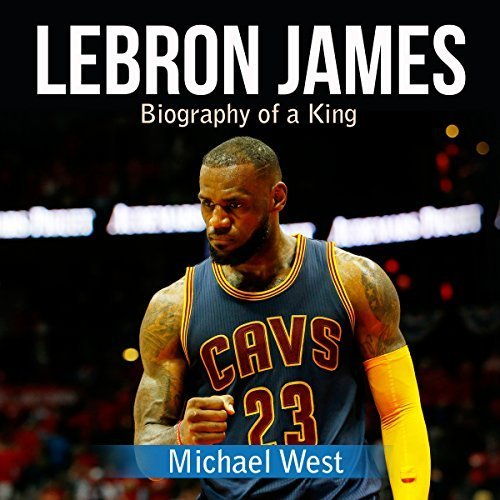 40e2b139a8cc Lebron James  Biography of a King by Michael West