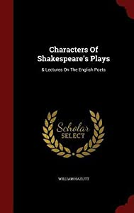 Characters of Shakespeare's Plays: & Lectures on the English Poets