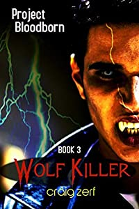 Project Bloodborn - Book 3: WOLF KILLER: A werewolves and shifters novel.