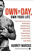 Own the Day: The Modern Guide to Total Human Optimization