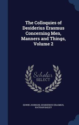 The Colloquies of Desiderius Erasmus Concerning Men, Manners ... by Edwin Johnson