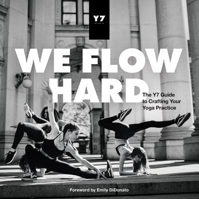 We Flow Hard The Y7 Guide to Crafting Your Yoga Practice