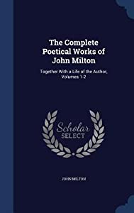 The Complete Poetical Works of John Milton: Together with a Life of the Author, Volumes 1-2