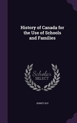 History of Canada for the Use of Schools and Families Jennet Roy
