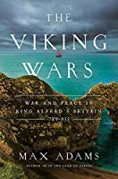 The Viking Wars: War and Peace in King Alfred's Britain: 789–955