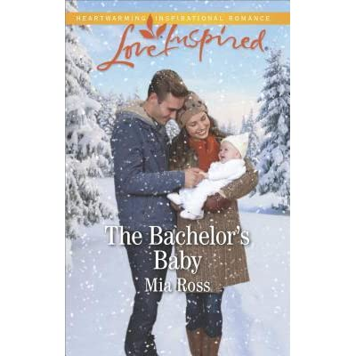 The Bachelors Baby By Mia Ross