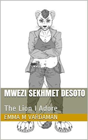 Mwezi Sekhmet Desoto: The Lion I Adore