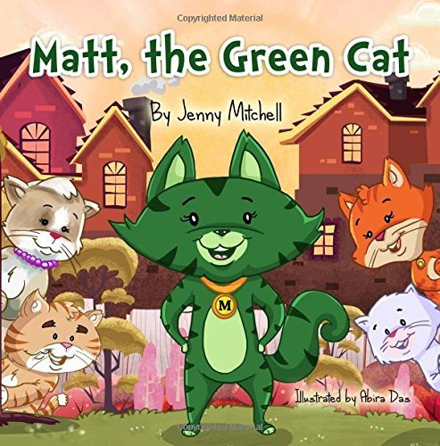 MATT, the GREEN CAT. Inspirational Step Reading Chapter Book for Kids: toddler books ages 3-5,ages 2-4, kids books ages 3-5,baby books for boys and girls,books for 3 year olds, level 1 reading books Jenny  Mitchell