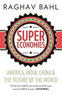 Super Economies: America, India, China and the Future of the World