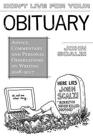 Don't Live For Your Obituary by John Scalzi