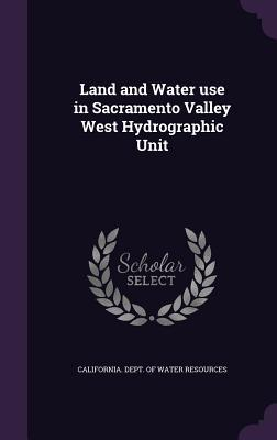 Land and Water Use in Sacramento Valley West Hydrographic Unit