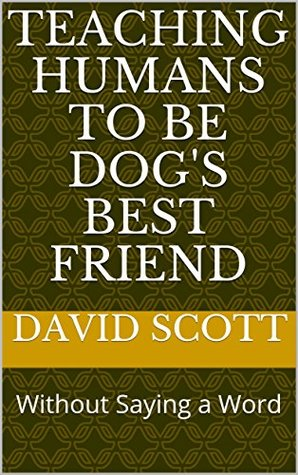 Teaching Humans to be Dog's Best Friend: Without Saying a Word David Scott
