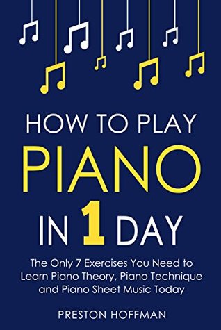 How To Play Piano In 1 Day The Only 7 Exercises You Need