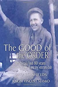 The Good of the Order: The last 80 years through the eyes of a tiny veterans club