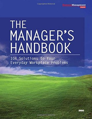 The Manager's Handbook: 104 Solutions to Your Everyday Workplace Problems