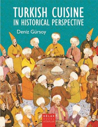 Turkish Cuisine in Historical Perspective by Deniz Gürsoy
