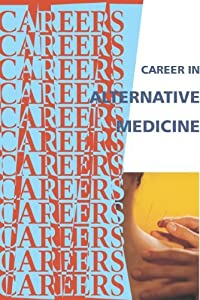 Career In Alternative Medicine (Careers Ebooks)