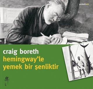 Hemingway'le Yemek Bir Şenliktir by Craig Boreth