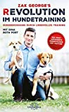 Revolution im Hundetraining: Hundeerziehung durch liebevolles Training