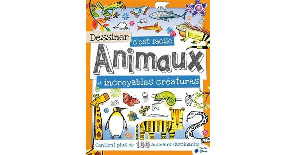 Dessiner C Est Facile Animaux Et Incroyables Creatures By Fiona Gowen