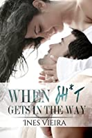 When Sh*t Gets in the Way (When Life Gets in the Way Book 2)