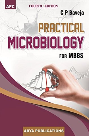 Practical Microbiology for MBBS by C P  Baveja