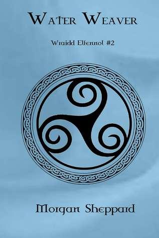 Water Weaver (Wraidd Elfennol, #2)