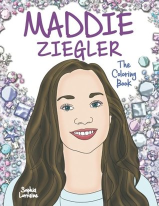 Maddie Ziegler: The Coloring Book: A Tribute to the Amazing Dancer Featured in Sia's Videos and on Dance Moms, the Versatile Actress from Turn! and ... Bestselling Author of Diaries and Audition