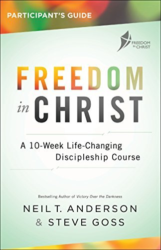 Freedom in Christ Participant's Guide A 10-Week Life-Changing Discipleship Course